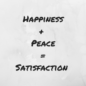Satisfaction = Happiness + Peace